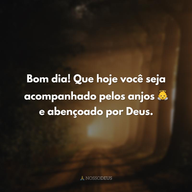 Bom dia! Que hoje você seja acompanhado pelos anjos e abençoado por Deus.
