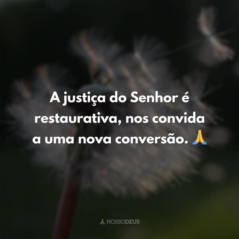 A justiça do Senhor é restaurativa, nos convida a uma nova conversão. 🙏