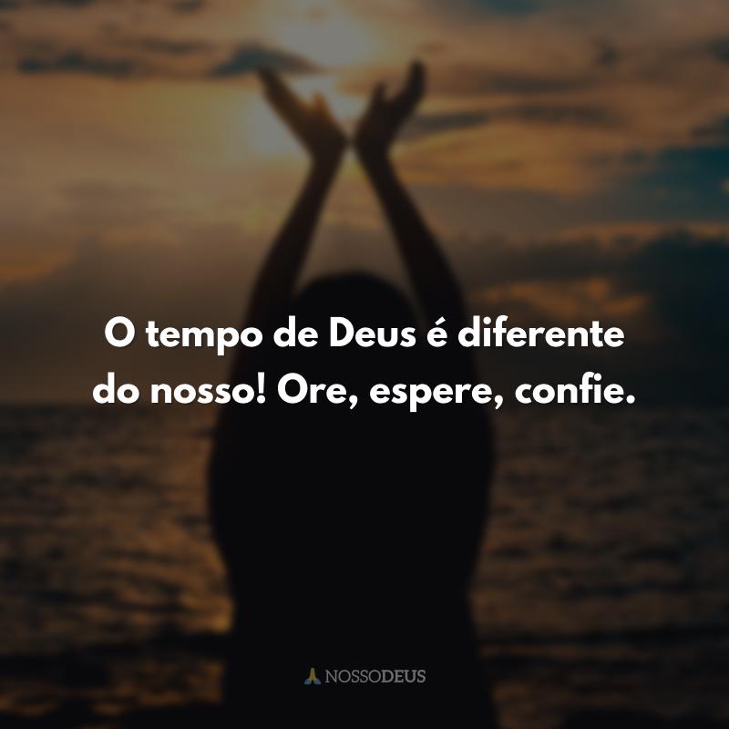 O tempo de Deus é diferente do nosso! Ore, espere, confie.
