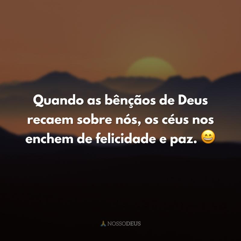 Quando as bênçãos de Deus recaem sobre nós, os céus nos enchem de felicidade e paz. 😄