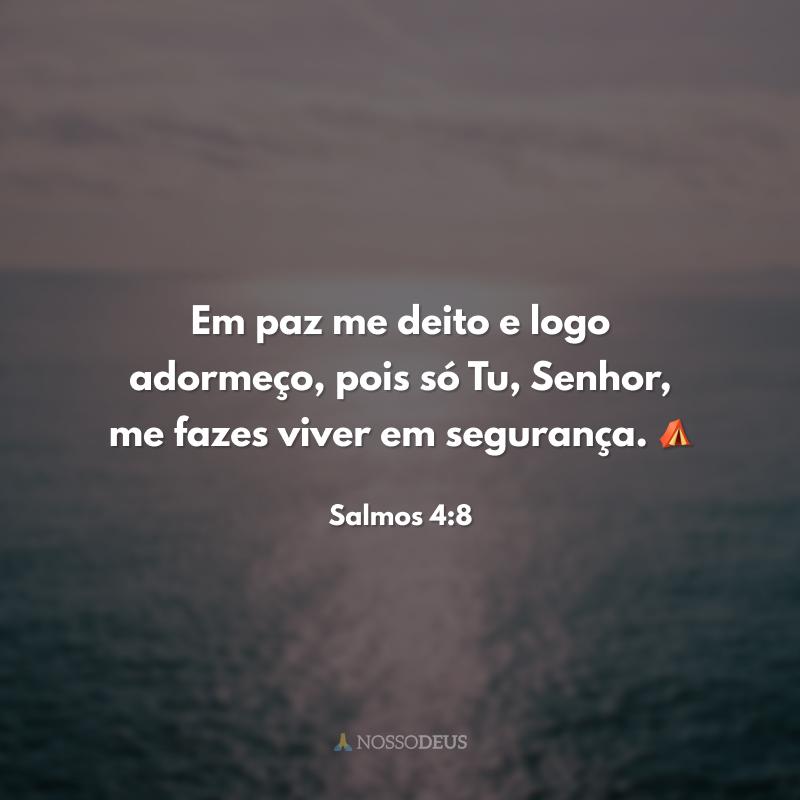Em paz me deito e logo adormeço, pois só Tu, Senhor, me fazes viver em segurança. ⛺