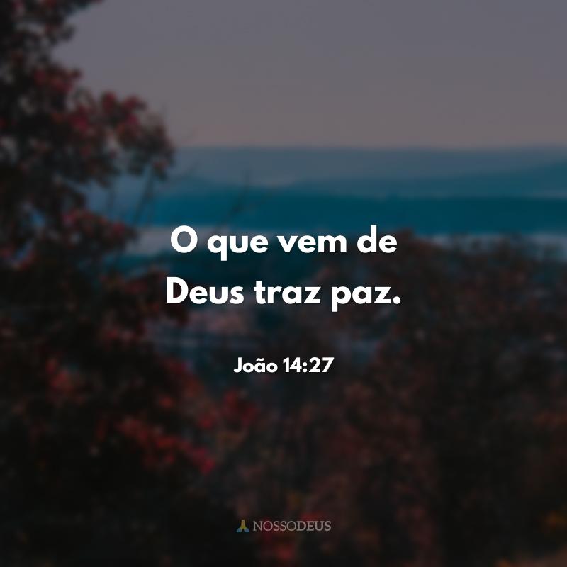 O que vem de Deus traz paz.