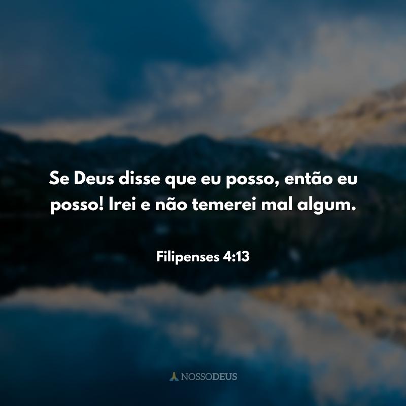 Se Deus disse que eu posso, então eu posso! Irei e não temerei mal algum.