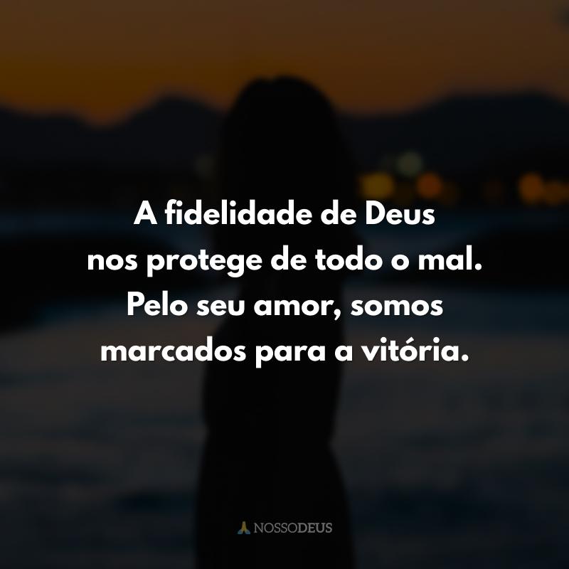 A fidelidade de Deus nos protege de todo o mal. Pelo seu amor, somos marcados para a vitória.