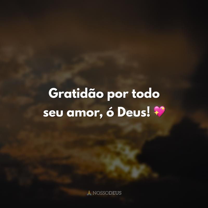 Gratidão por todo seu amor, ó Deus! 💖