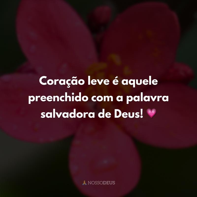 Coração leve é aquele preenchido com a palavra salvadora de Deus! 💗
