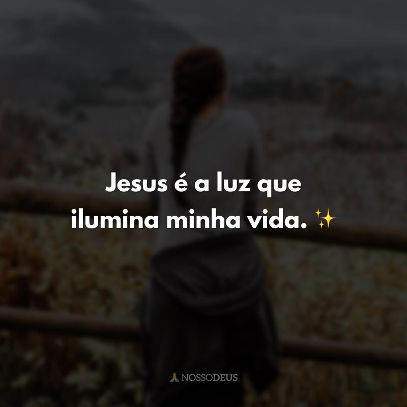 Jesus é a luz que ilumina minha vida. ✨