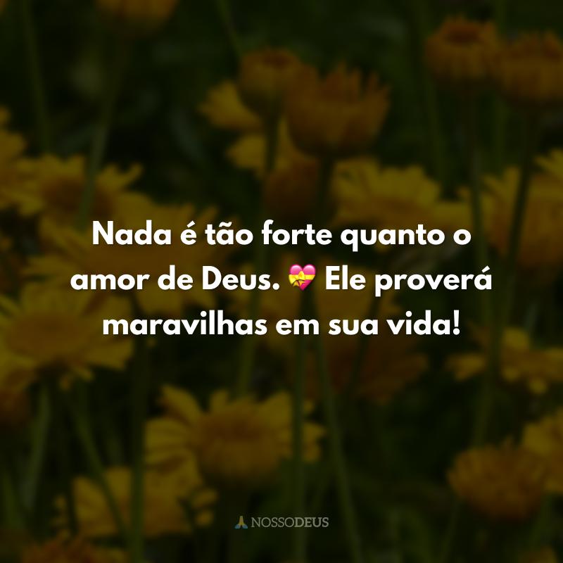 Nada é tão forte quanto o amor de Deus. 💝 Ele proverá maravilhas em sua vida!