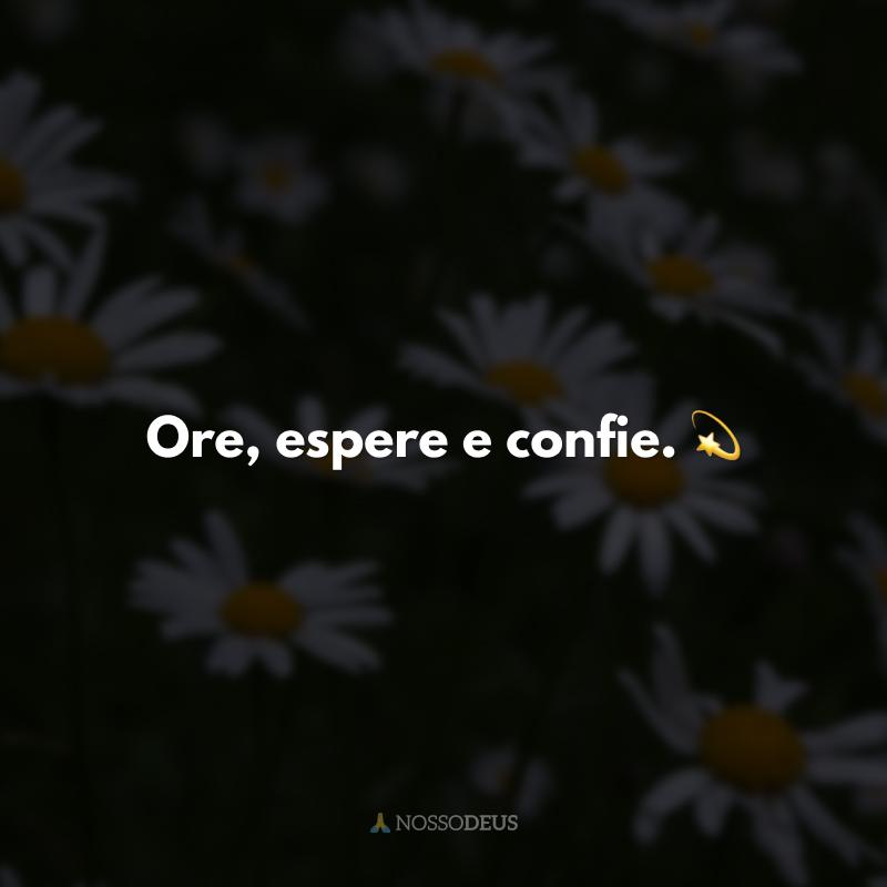 Ore, espere e confie. 💫