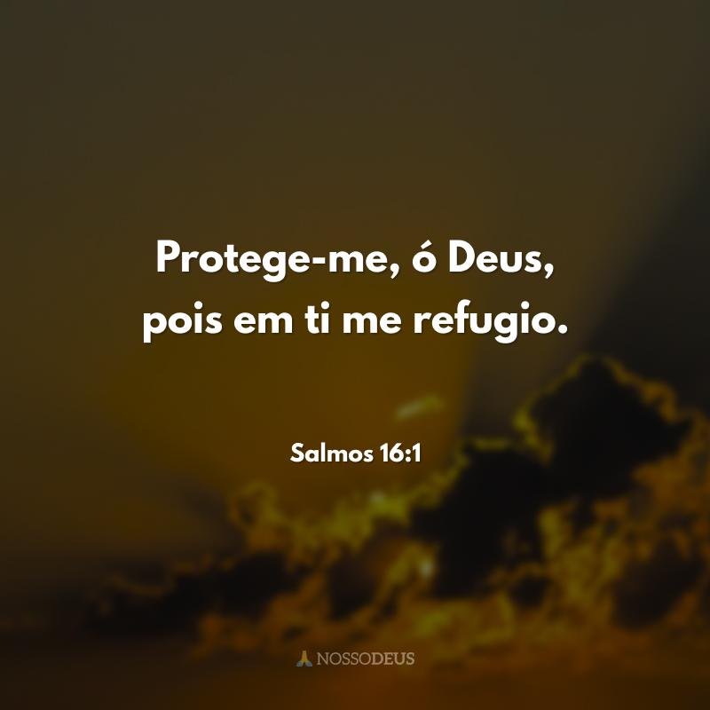 Protege-me, ó Deus, pois em ti me refugio.