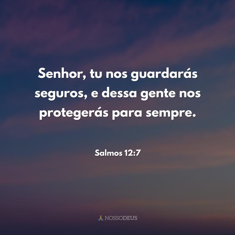 Senhor, tu nos guardarás seguros, e dessa gente nos protegerás para sempre.