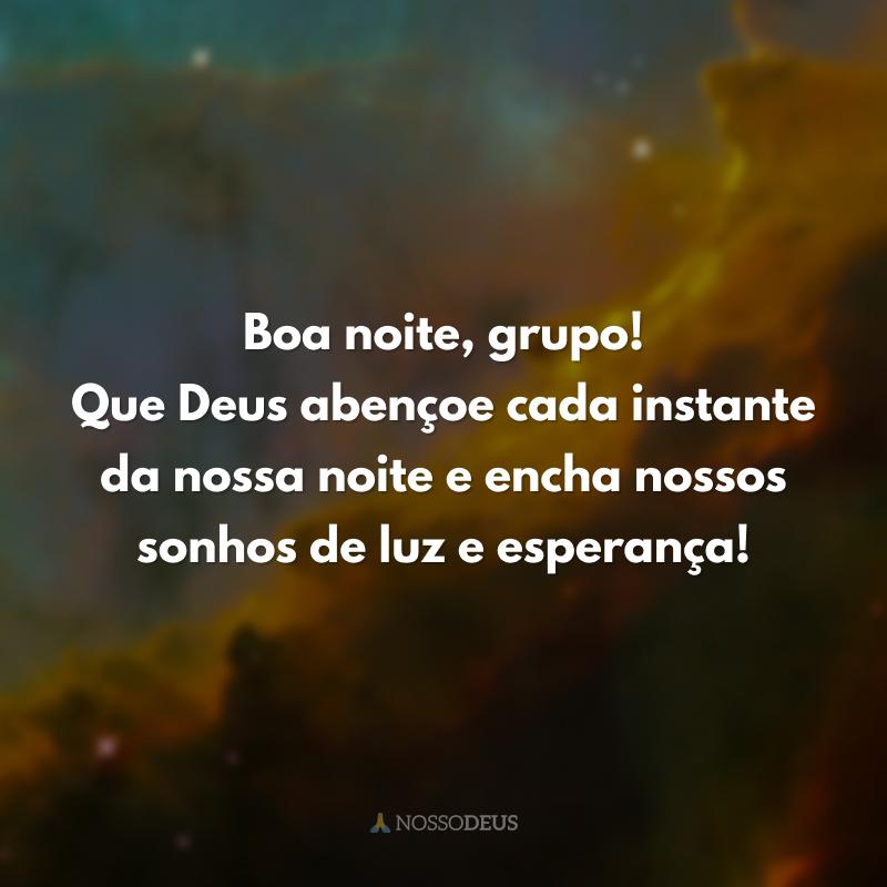 Boa noite, grupo! Que Deus abençoe cada instante da nossa noite e encha nossos sonhos de luz e esperança!