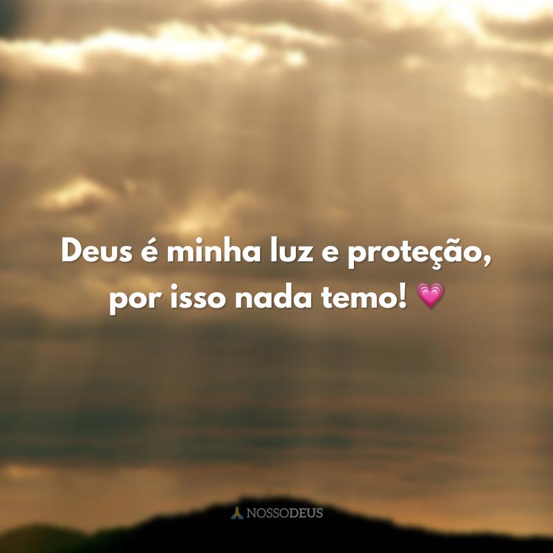 Deus é minha luz e proteção, por isso nada temo! 💗
