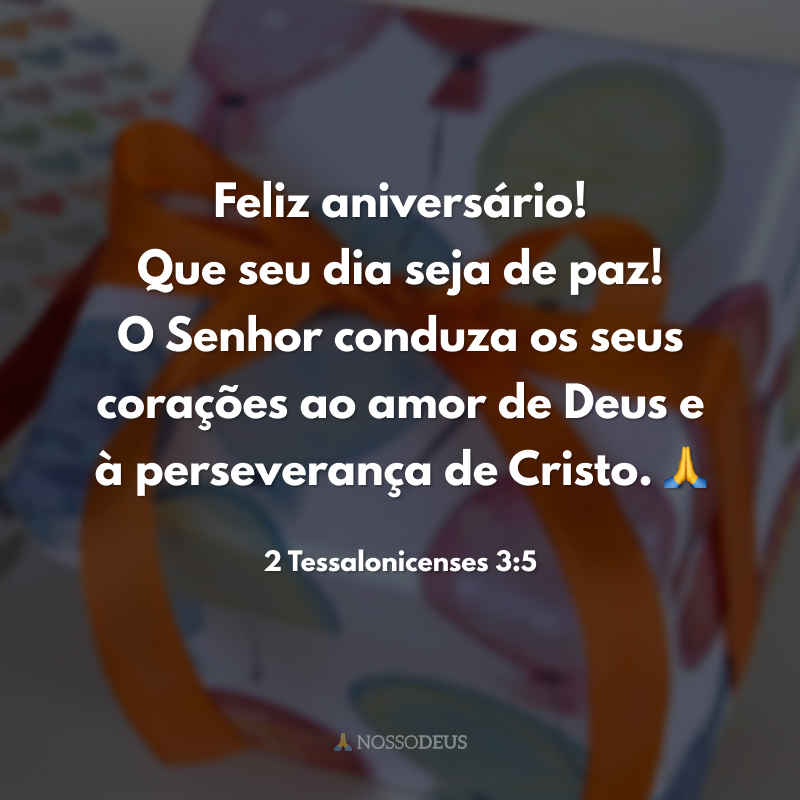 Feliz aniversário! Que seu dia seja de paz! O Senhor conduza os seus corações ao amor de Deus e à perseverança de Cristo. 🙏