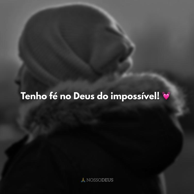 Tenho fé no Deus do impossível! 💓