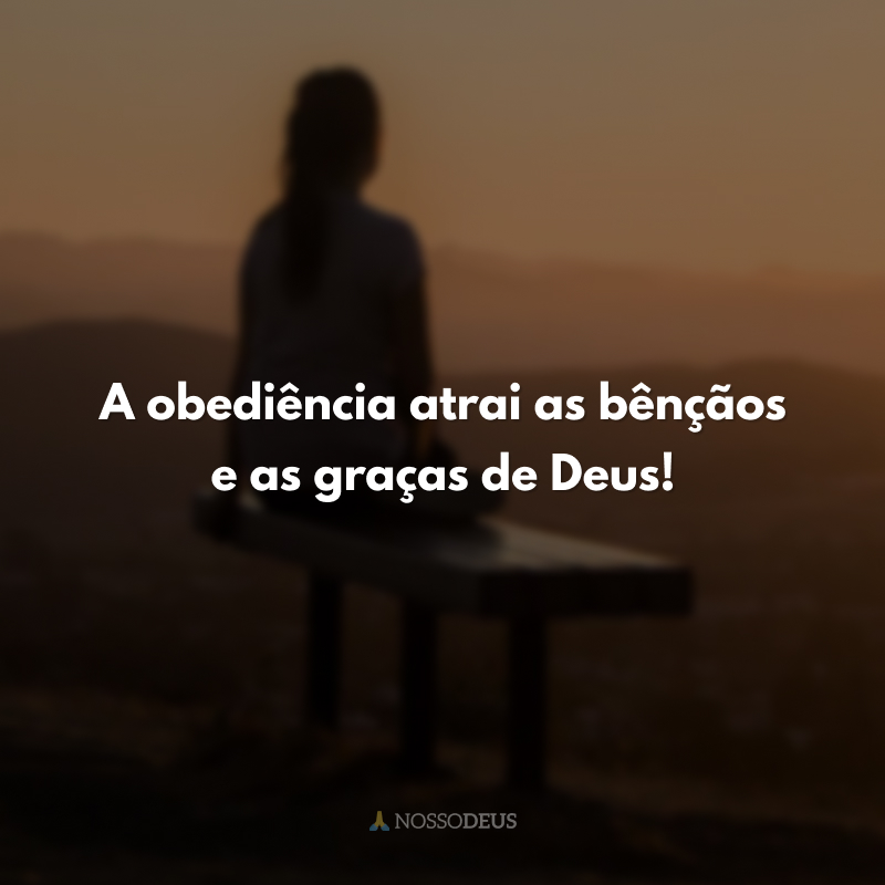 A obediência atrai as bênçãos e as graças de Deus!