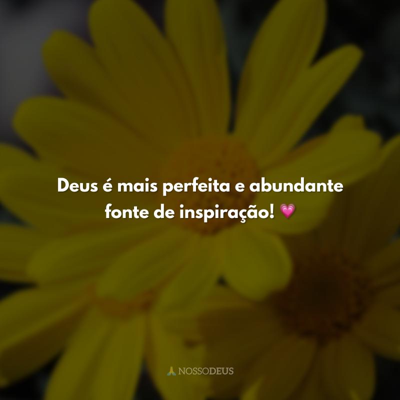 Deus é mais perfeita e abundante fonte de inspiração! 💗