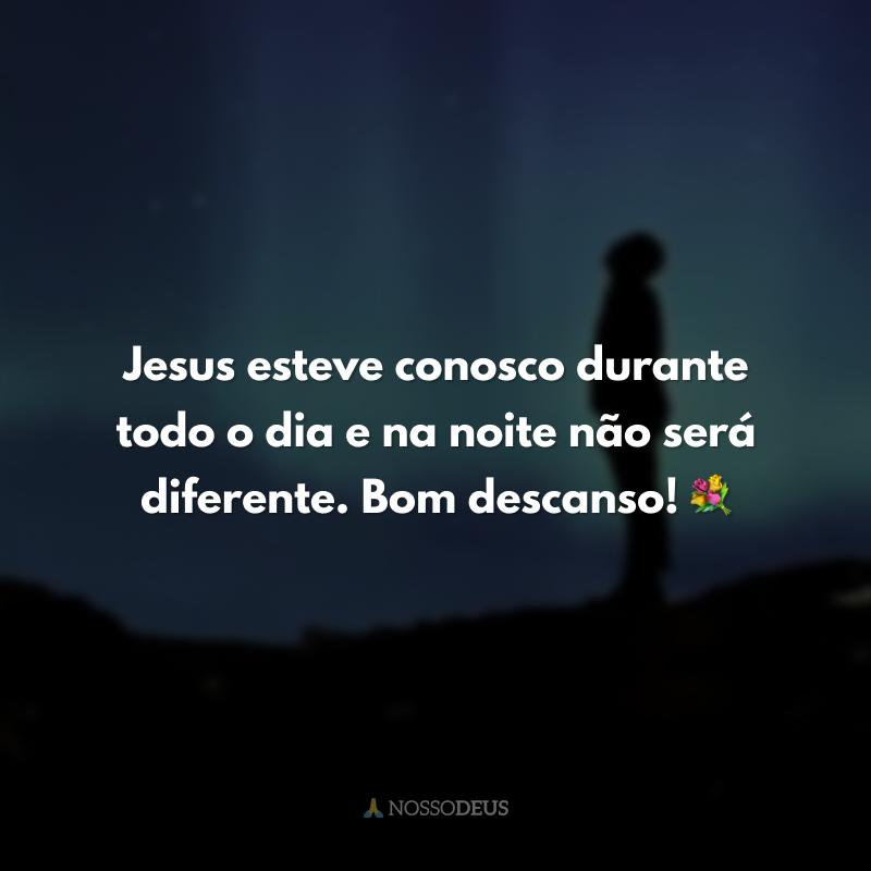 Jesus esteve conosco durante todo o dia e na noite não será diferente. Bom descanso! 💐