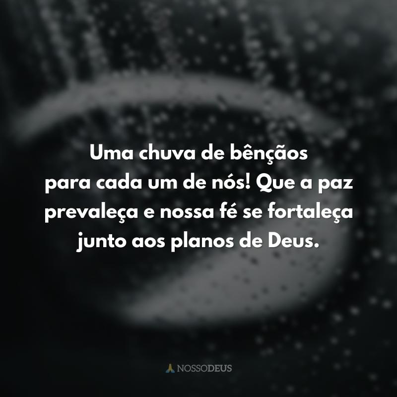 Uma chuva de bênçãos para cada um de nós! Que a paz prevaleça e nossa fé se fortaleça junto aos planos de Deus.