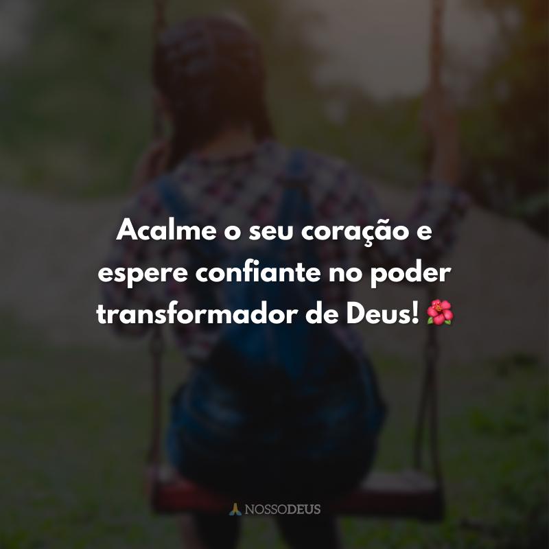 Acalme o seu coração e espere confiante no poder transformador de Deus! 🌺