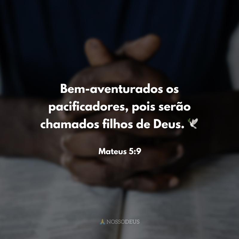 Bem-aventurados os pacificadores, pois serão chamados filhos de Deus. 🕊