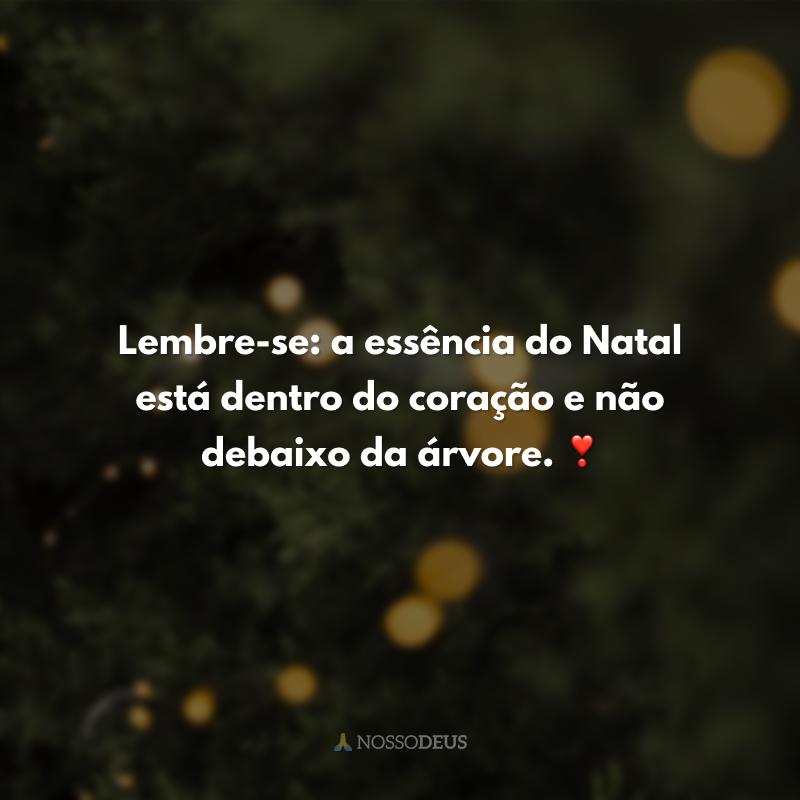 Lembre-se: a essência do Natal está dentro do coração e não debaixo da árvore. ❣️