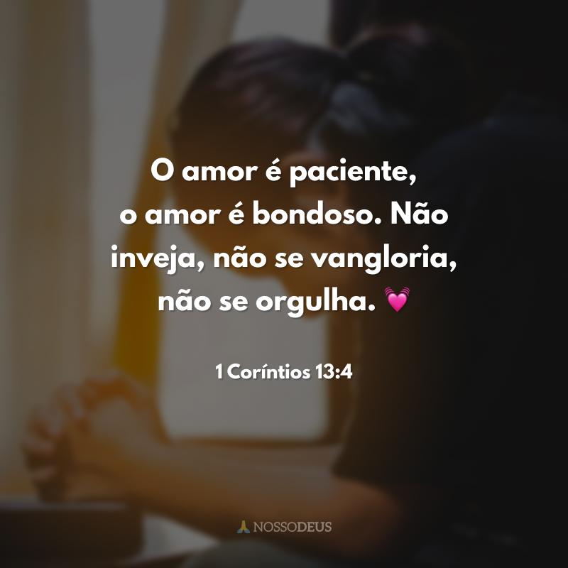 O amor é paciente, o amor é bondoso. Não inveja, não se vangloria, não se orgulha. 💓