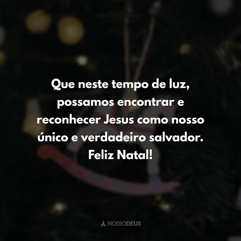 Que neste tempo de luz, possamos encontrar e reconhecer Jesus como nosso único e verdadeiro salvador. Feliz Natal!