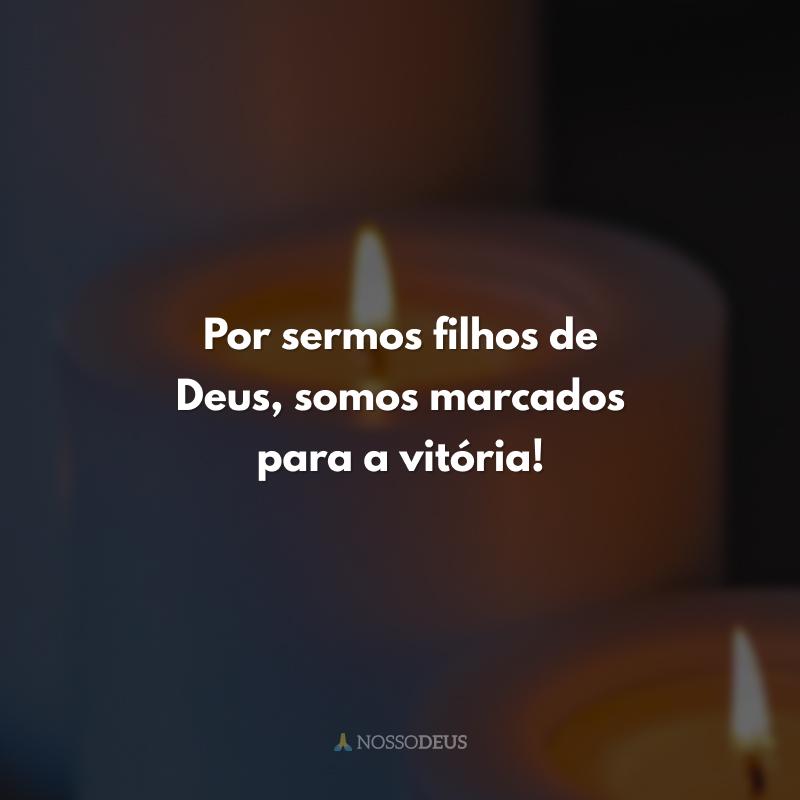 Por sermos filhos de Deus, somos marcados para a vitória!