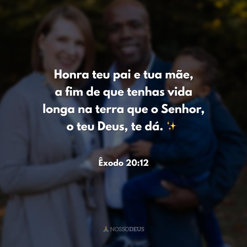 Honra teu pai e tua mãe, a fim de que tenhas vida longa na terra que o Senhor, o teu Deus, te dá. ✨