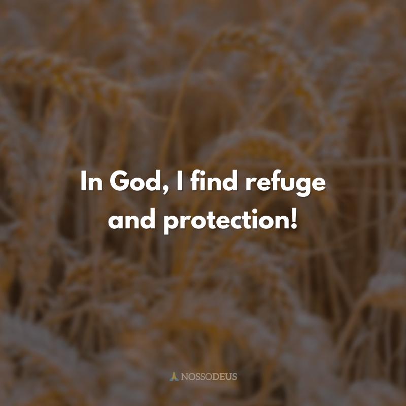 In God, I find refuge and protection! (Em Deus, encontro refúgio e proteção!)