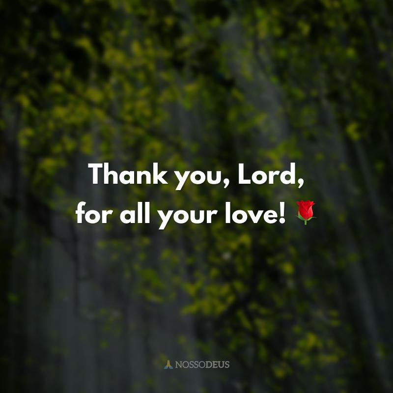Thank you, Lord, for all your love! 🌹 (Obrigada, Senhor, por todo seu amor!)