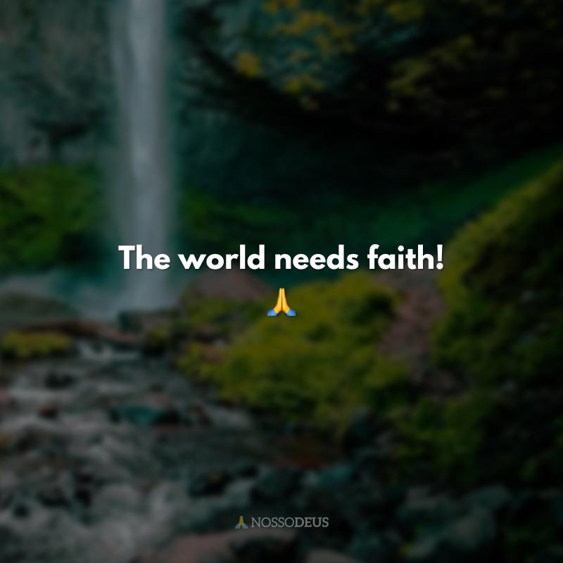 The world needs faith! 🙏 (O mundo precisa de fé!)