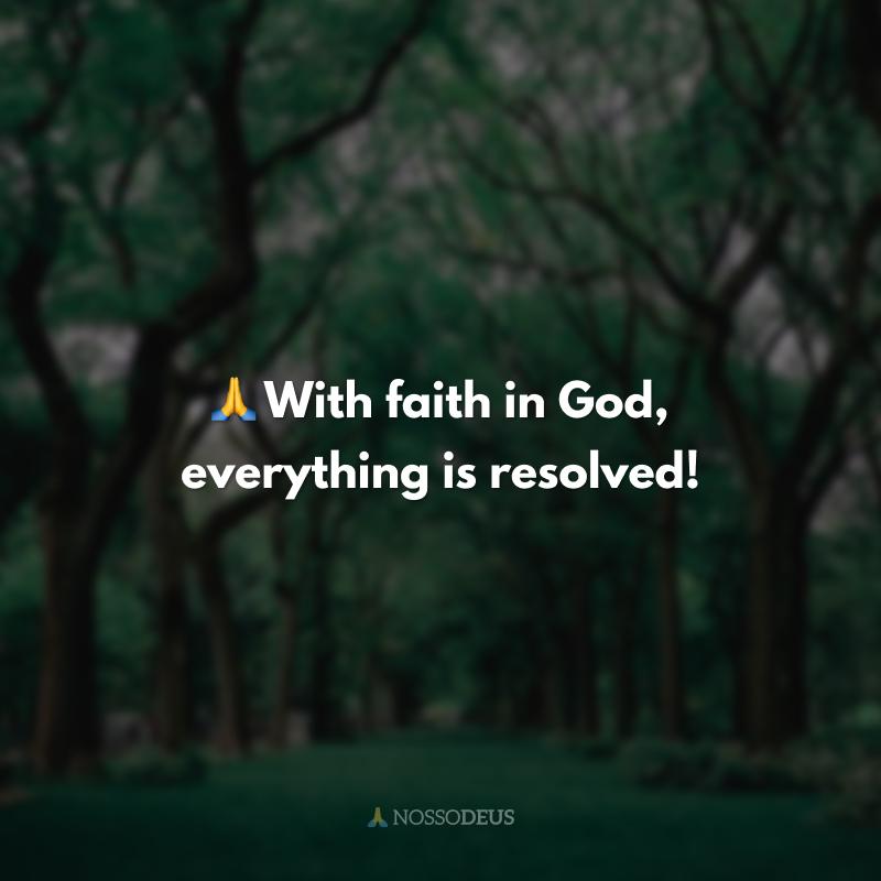 🙏 With faith in God, everything is resolved! (Com fé em Deus, tudo se resolve!)