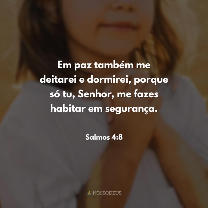 Em paz também me deitarei e dormirei, porque só tu, Senhor, me fazes habitar em segurança.