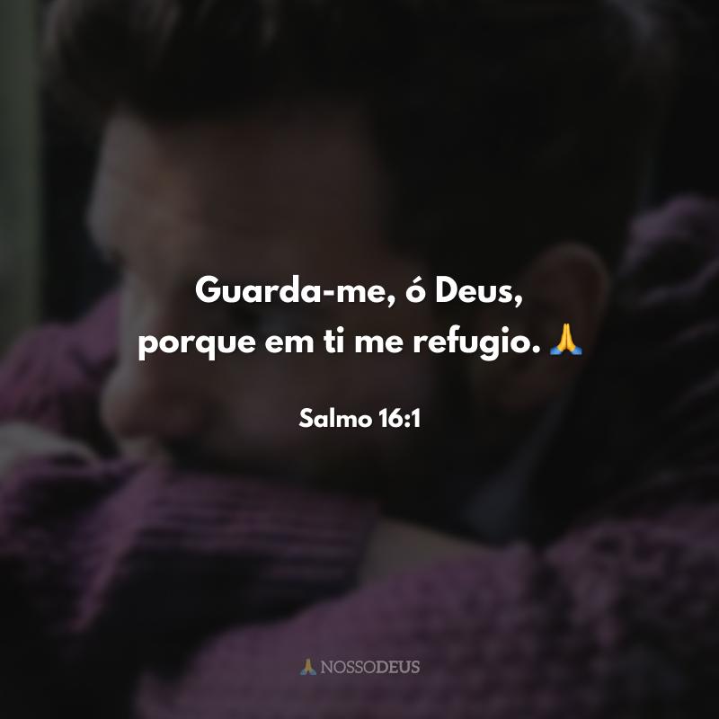 Guarda-me, ó Deus, porque em ti me refugio. 🙏