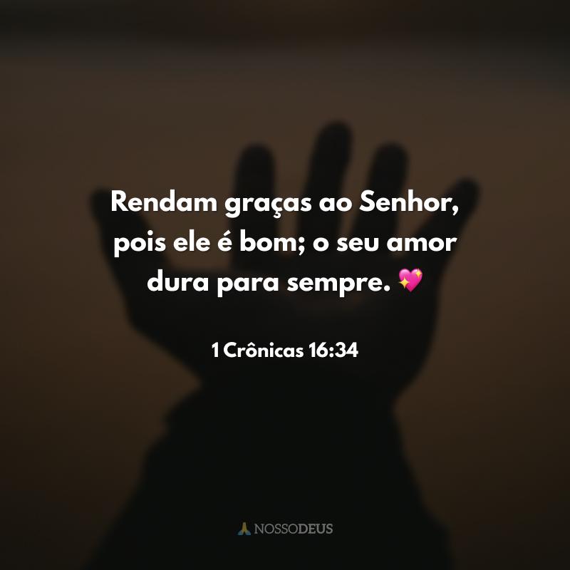 Rendam graças ao Senhor, pois ele é bom; o seu amor dura para sempre. 💖