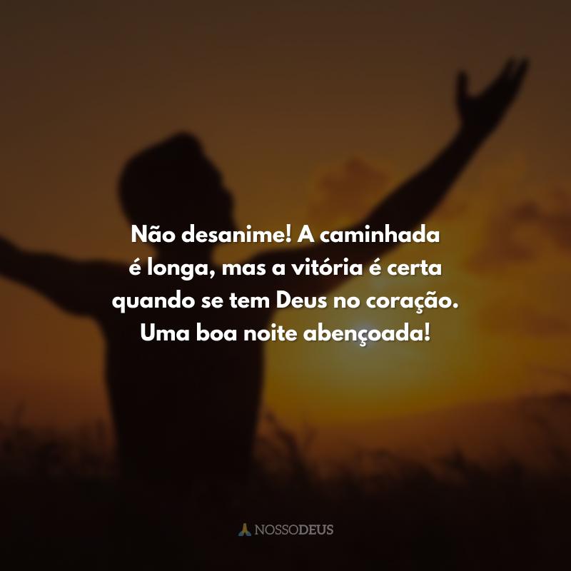Não desanime! A caminhada é longa, mas a vitória é certa quando se tem Deus no coração. Uma boa noite abençoada!