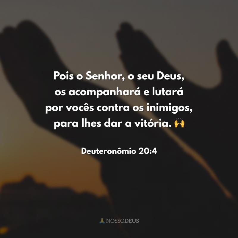 Pois o Senhor, o seu Deus, os acompanhará e lutará por vocês contra os inimigos, para lhes dar a vitória. 🙌