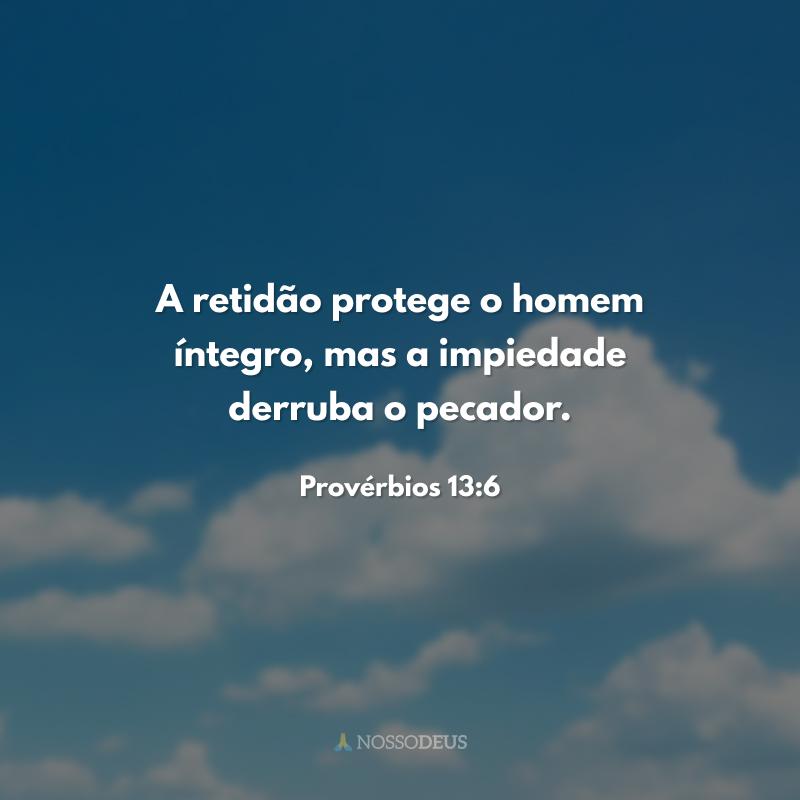 A retidão protege o homem íntegro, mas a impiedade derruba o pecador.