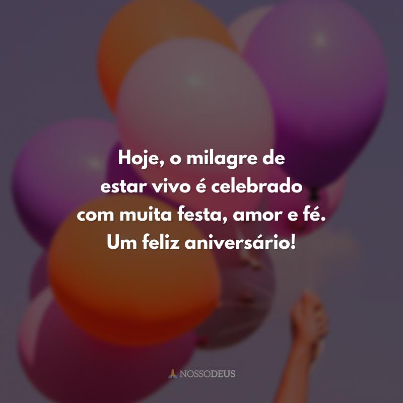 Hoje, o milagre de estar vivo é celebrado com muita festa, amor e fé. Um feliz aniversário!