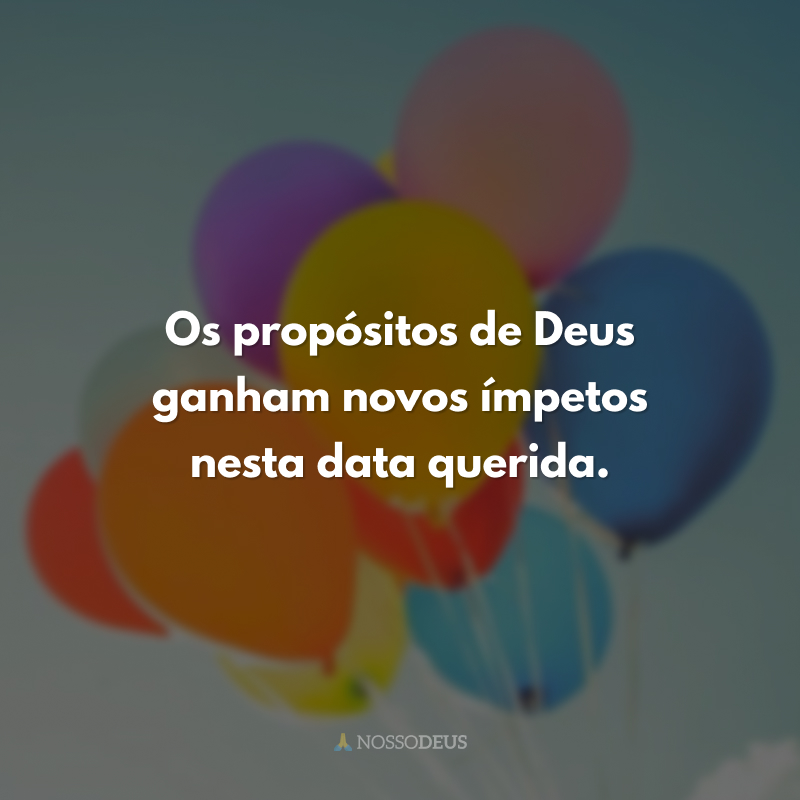 Os propósitos de Deus ganham novos ímpetos nesta data querida.