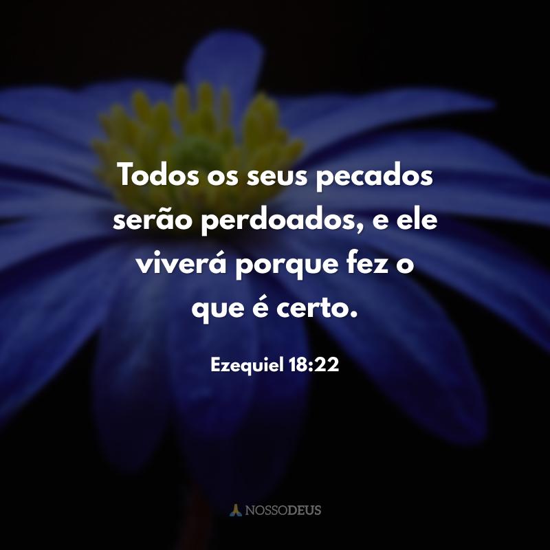 Todos os seus pecados serão perdoados, e ele viverá porque fez o que é certo.